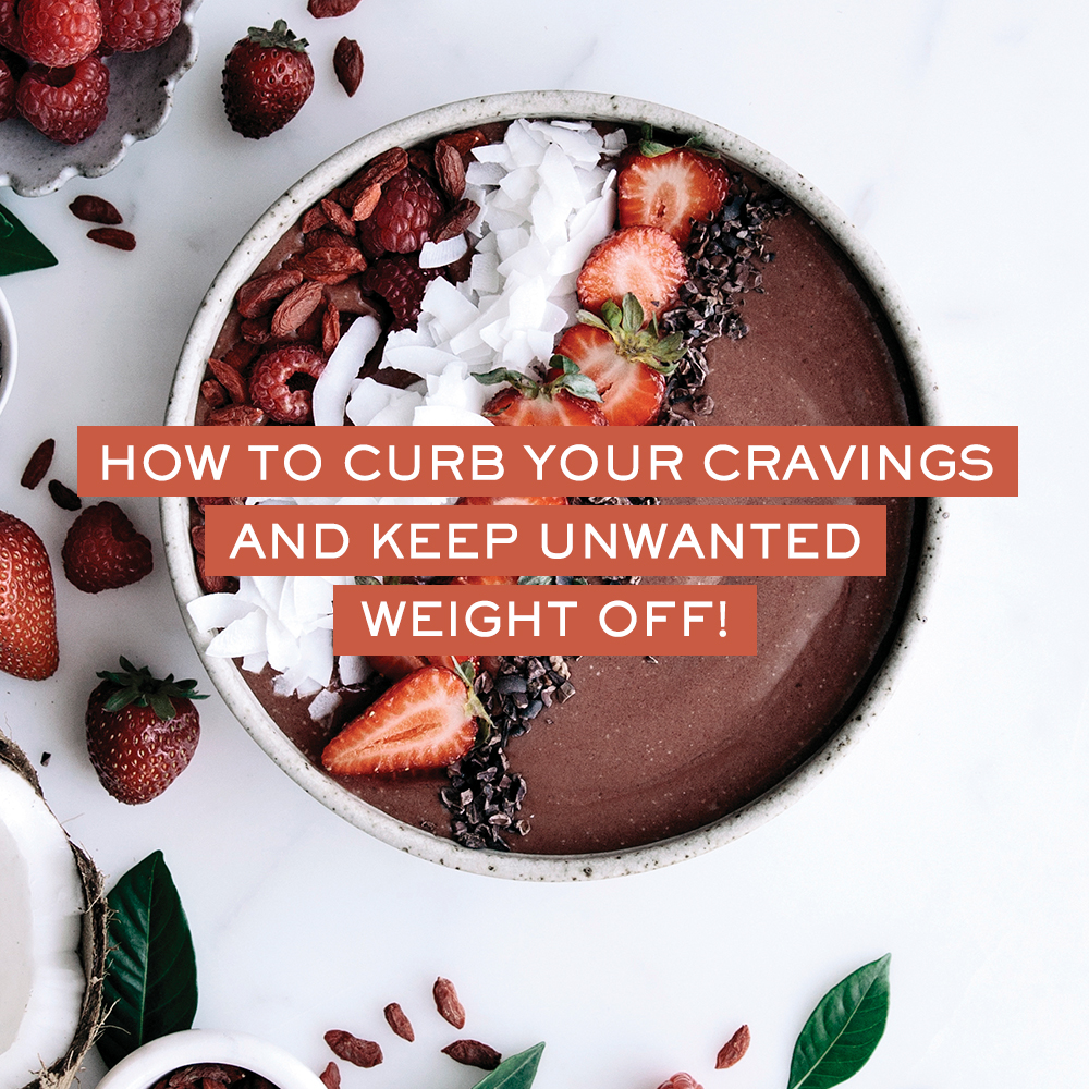 How to Stop Cravings and Keep Unwanted Weight Off!