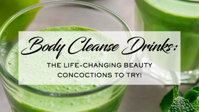 Body Cleanse Drinks: 23 Life-Changing Beauty Concoctions You Need to Try!