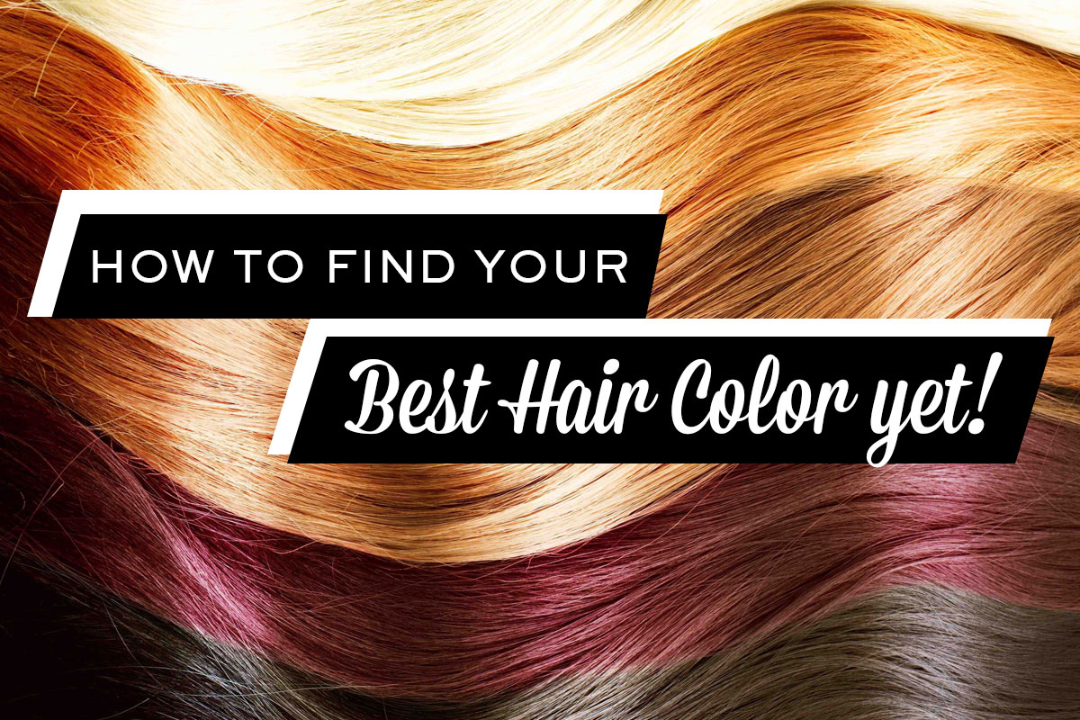 How to Find Your Best Hair Color Yet!