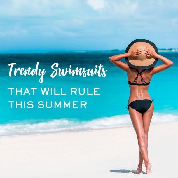 Trendy Swimsuits that Will Rule this Summer