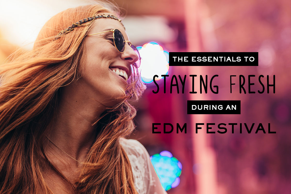 The Essentials to Staying Fresh During an EDM Festival