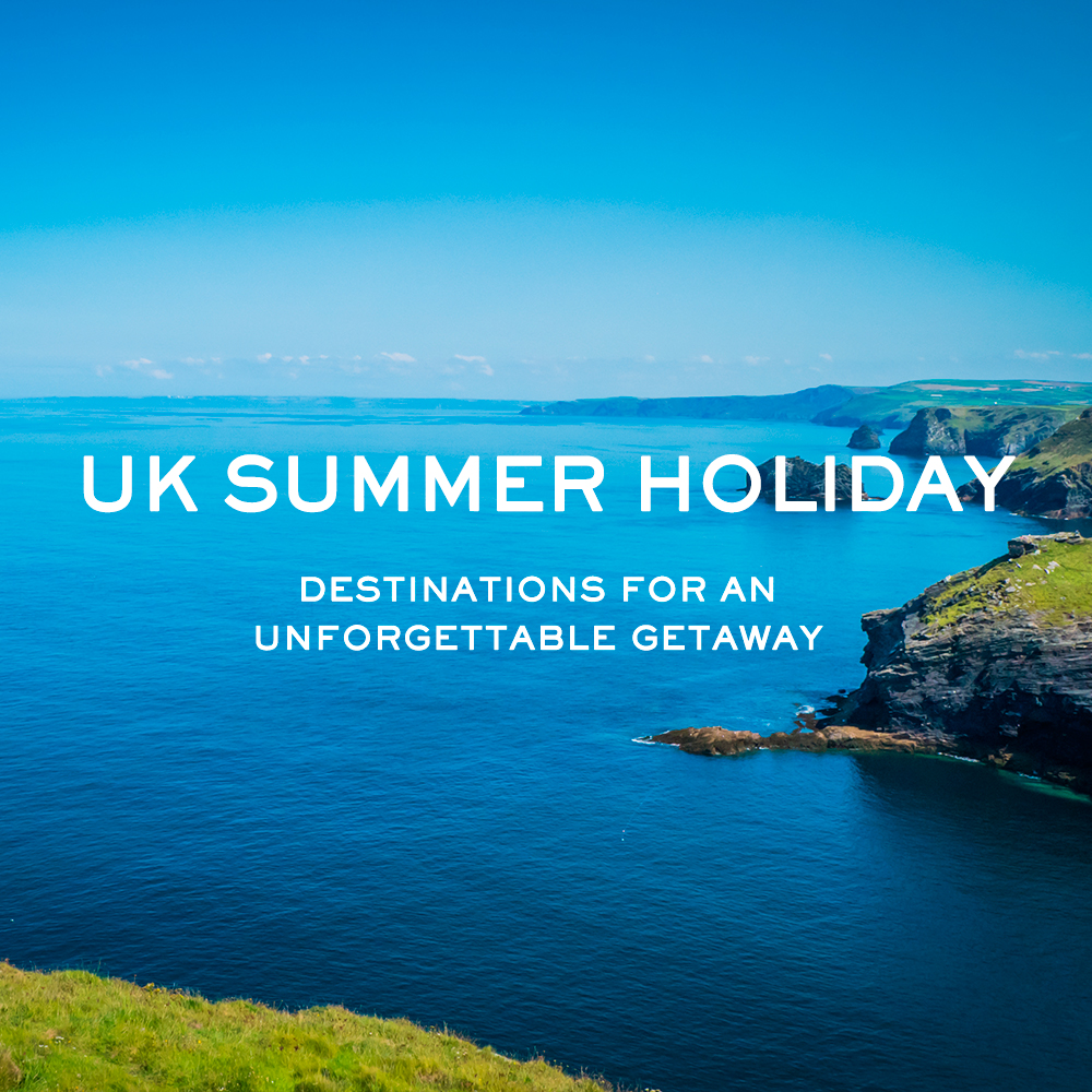 UK Summer Holiday Destinations for an Unforgettable Getaway