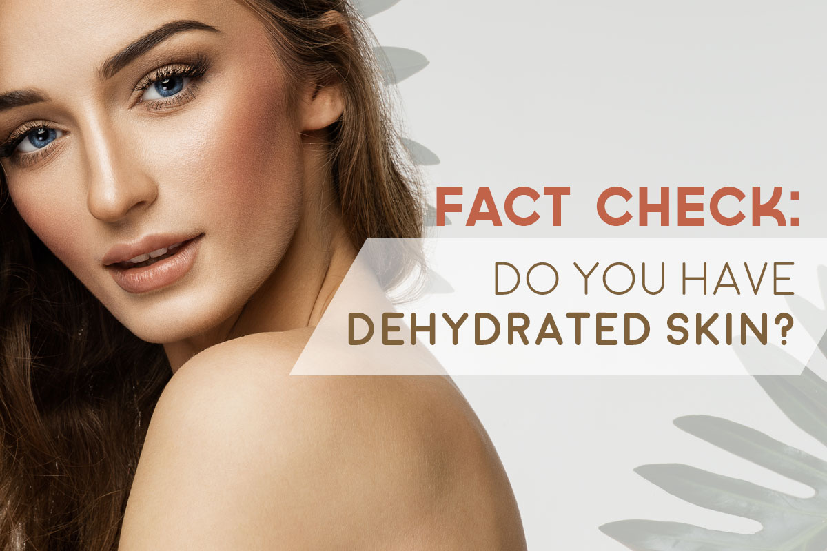Fact Check: Do You Have Dehydrated Skin