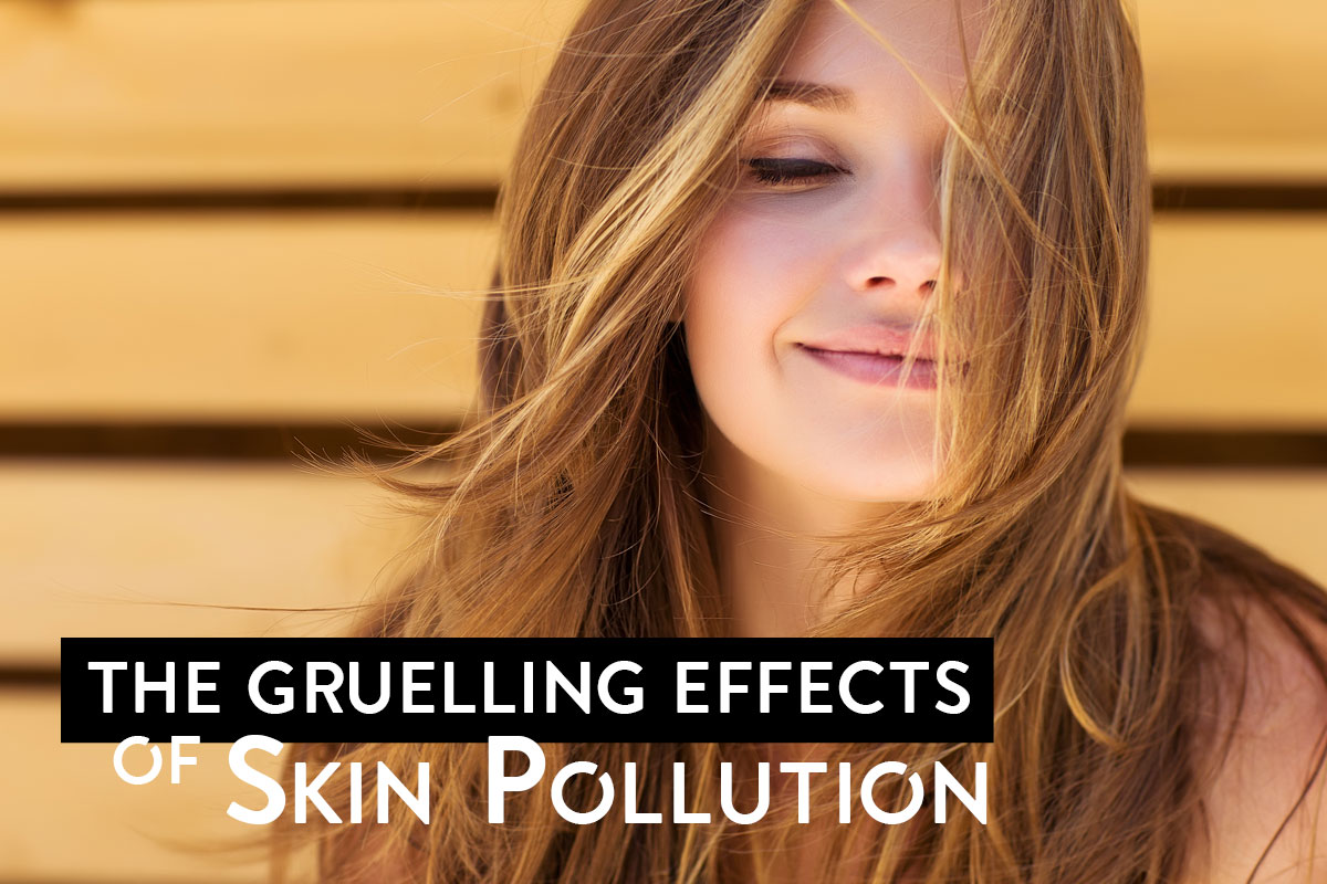 The Gruelling Effects of Skin Pollution