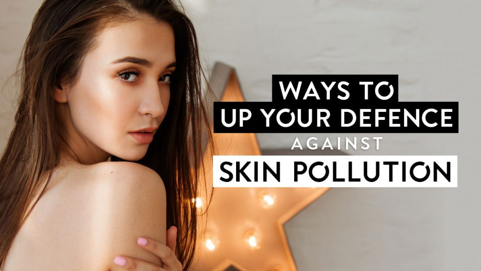 Up Your Defence Against Skin Pollution
