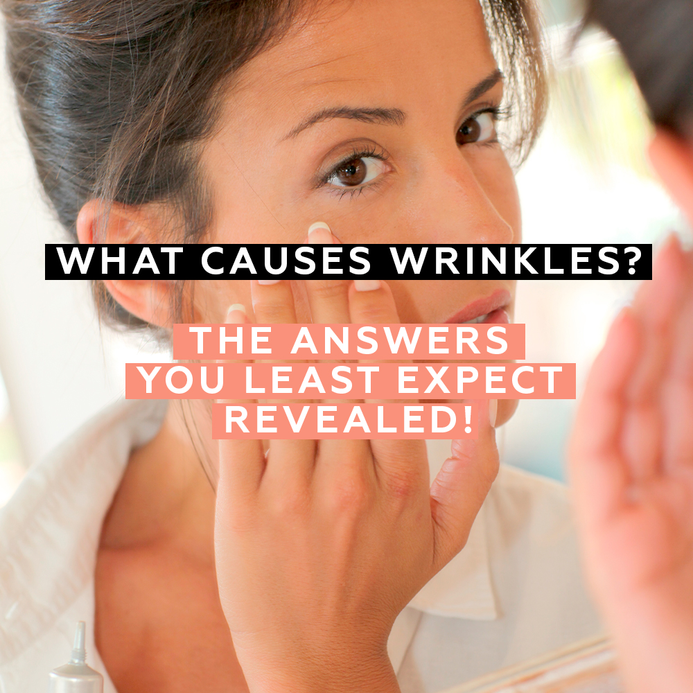 What Causes Wrinkles? The Answers You Least Expect Revealed!