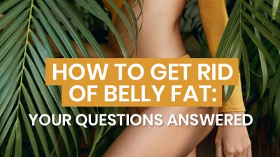How to Get Rid of Belly Fat: Your Questions Answered