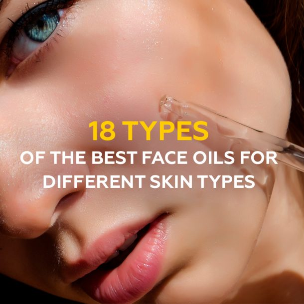 Different Types of Face Oils for Your Skin Condition
