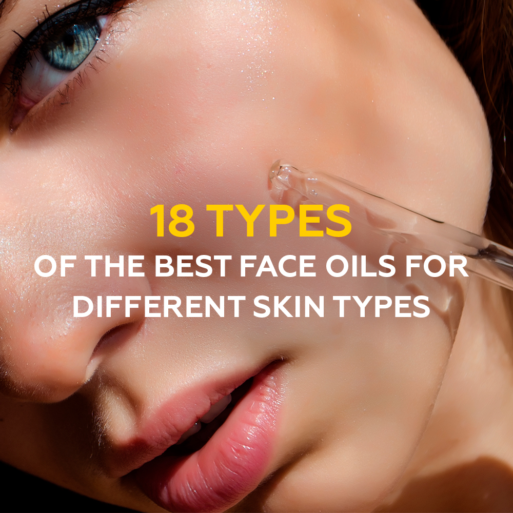18 Types of the Best Face Oils For Different Skin Types