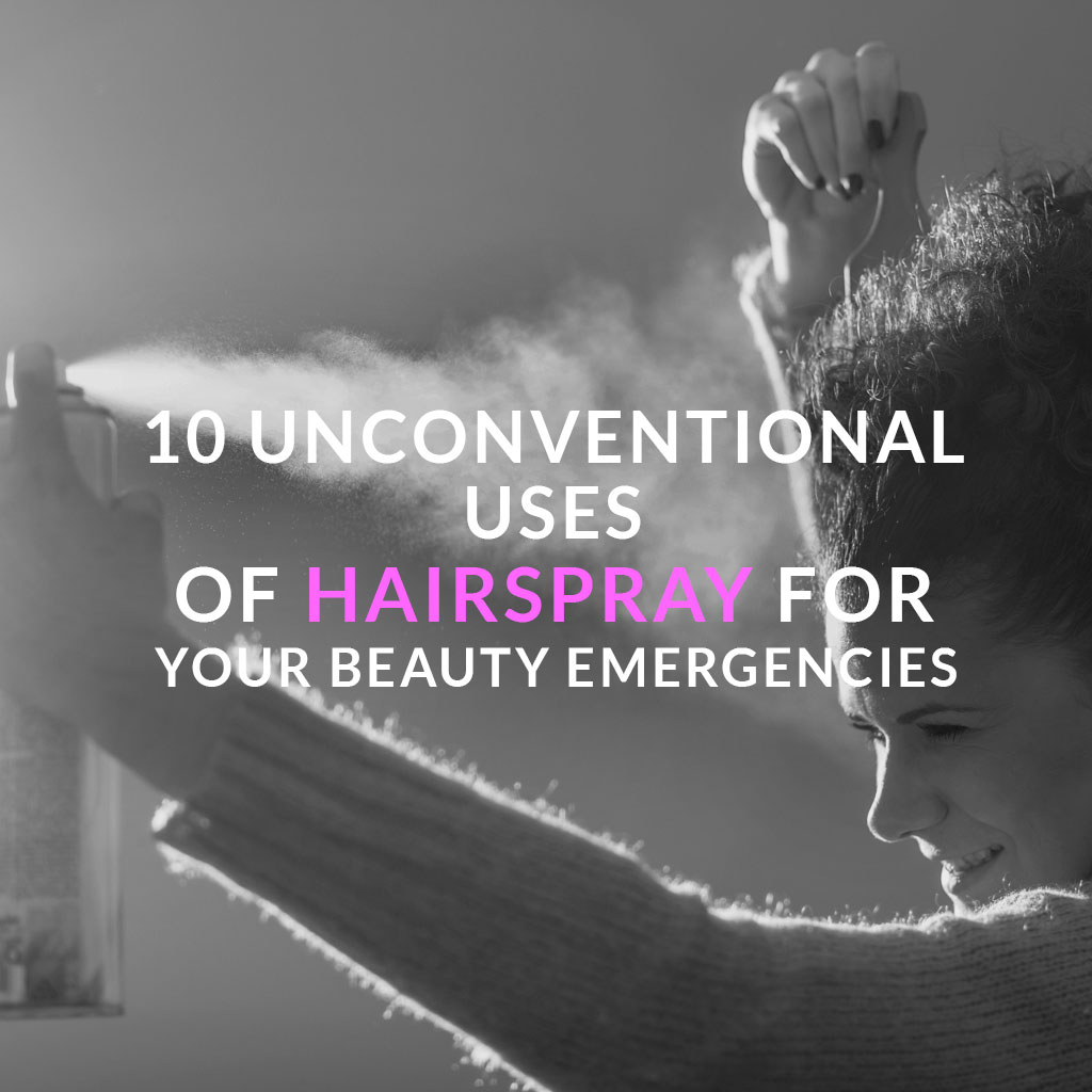 10 Unconventional Uses of Hairspray for Your Beauty Emergencies