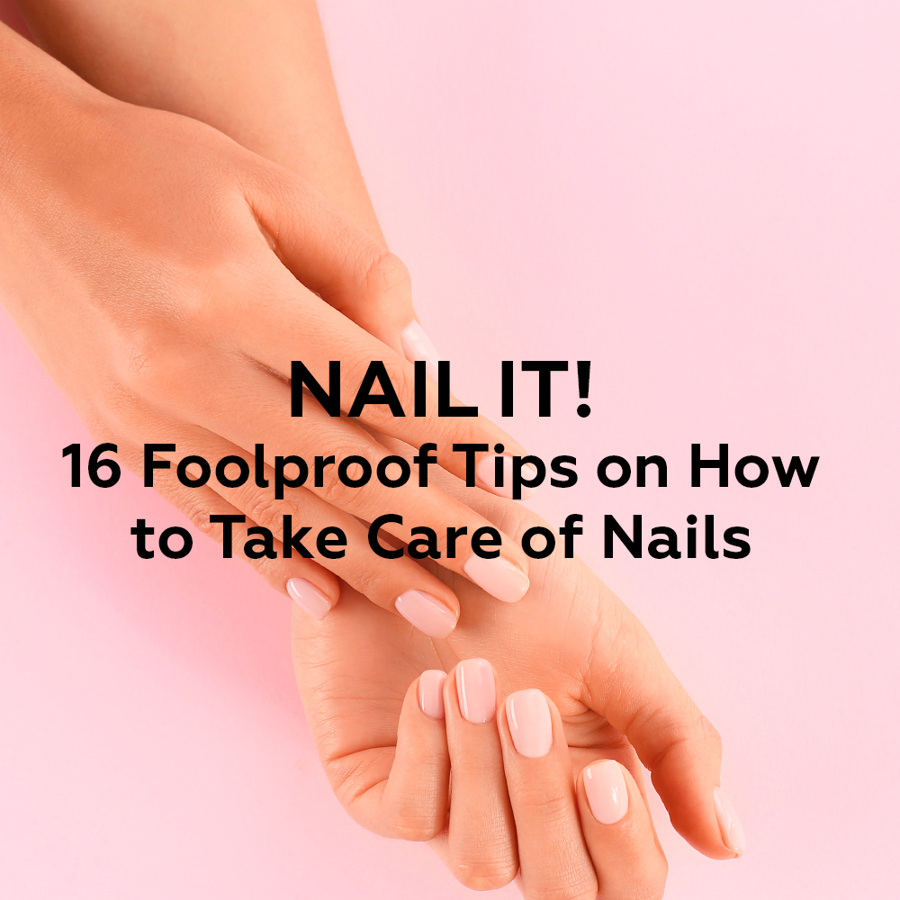 Nail It! 16 Foolproof Tips on How to Take Care of Nails