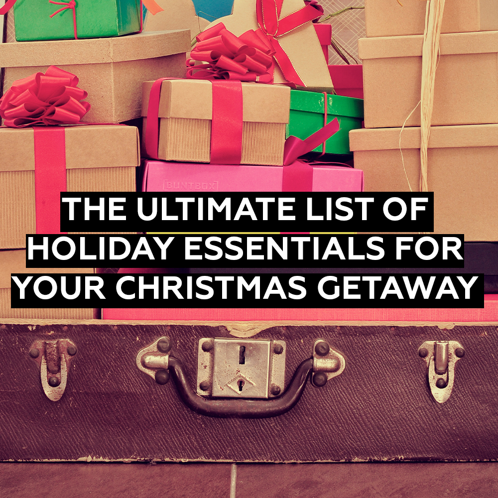 The Ultimate List of Holiday Essentials for Your Christmas Getaway