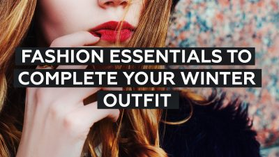15 Fashion Essentials to Complete Your Winter Outfit