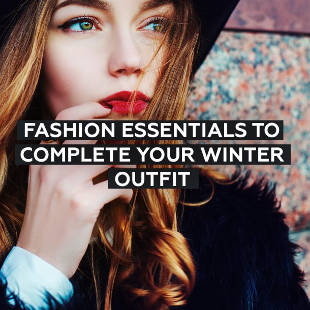 Fashion Essentials for Your Winter Outfit