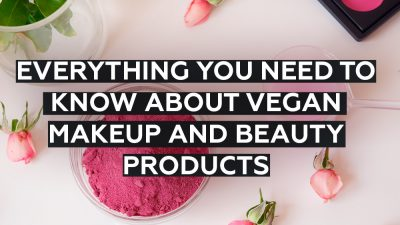 Everything You Need to Know About Vegan Makeup and Beauty Products