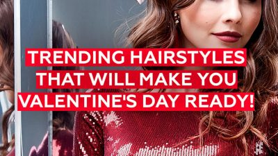 Trending Hairstyles that Will Make You Valentine's Day Ready