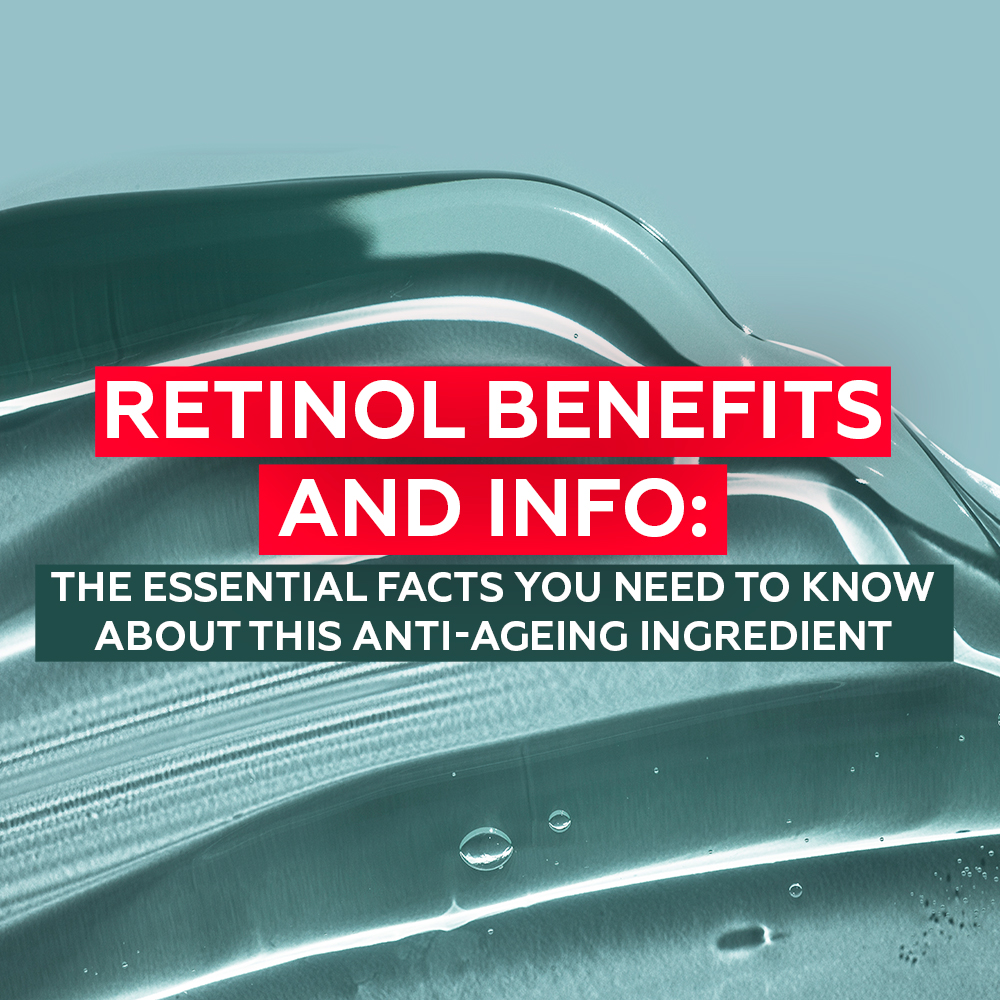 Retinol Benefits and Info: The Essential Facts You Need to Know About this Anti-Ageing Ingredient
